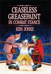 Book Cover -Ceaseless Greasepaint in Combat Stance by Ken Jones